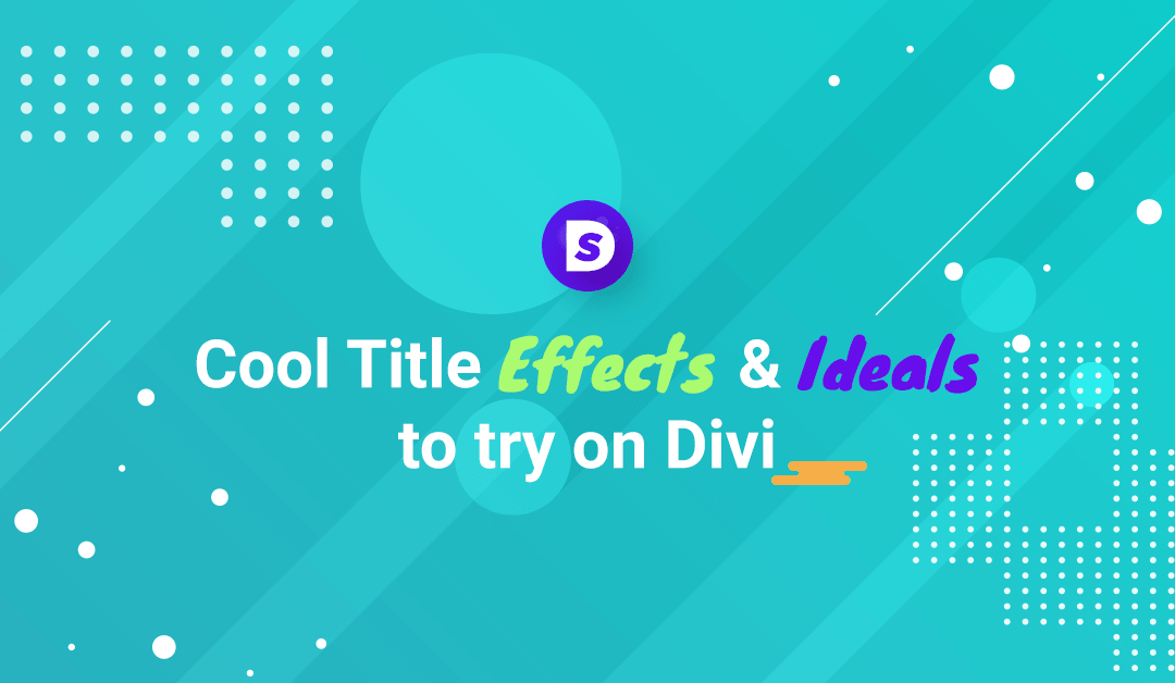 Cool Title Effects & Ideals to try on Divi
